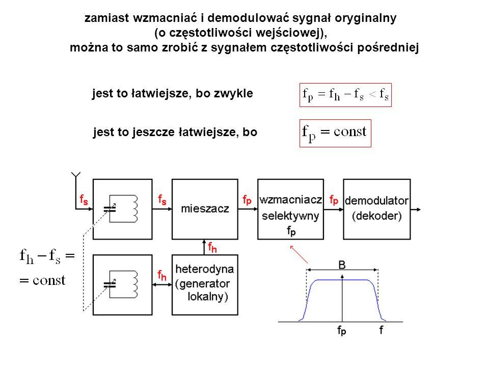 zamiast wzmacniać i demodulować sygnał oryginalny (o częstotliwości wejściowej), można to samo zrobić z sygnałem częstotliwości pośredniej jest to łat