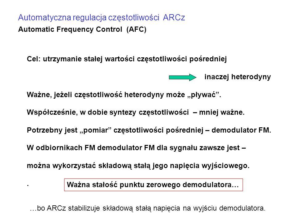 Automatyczna regulacja częstotliwości ARCz Automatic Frequency Control (AFC) Cel: utrzymanie stałej wartości częstotliwości pośredniej inaczej heterod