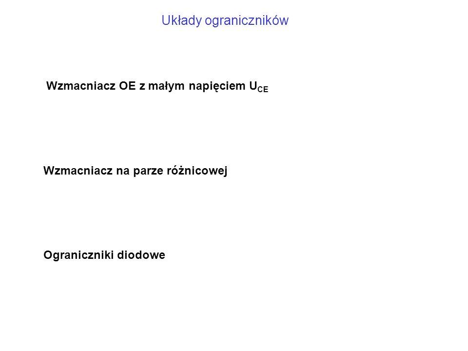 Układy ograniczników Wzmacniacz OE z małym napięciem U CE Wzmacniacz na parze różnicowej Ograniczniki diodowe