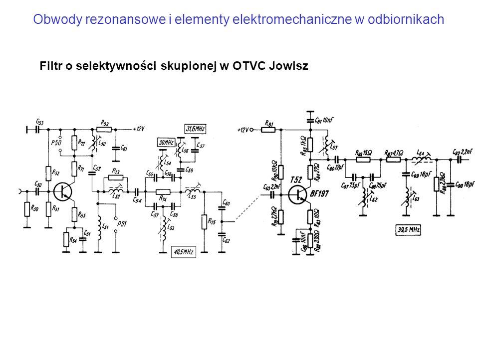 Obwody rezonansowe i elementy elektromechaniczne w odbiornikach Filtr o selektywności skupionej w OTVC Jowisz