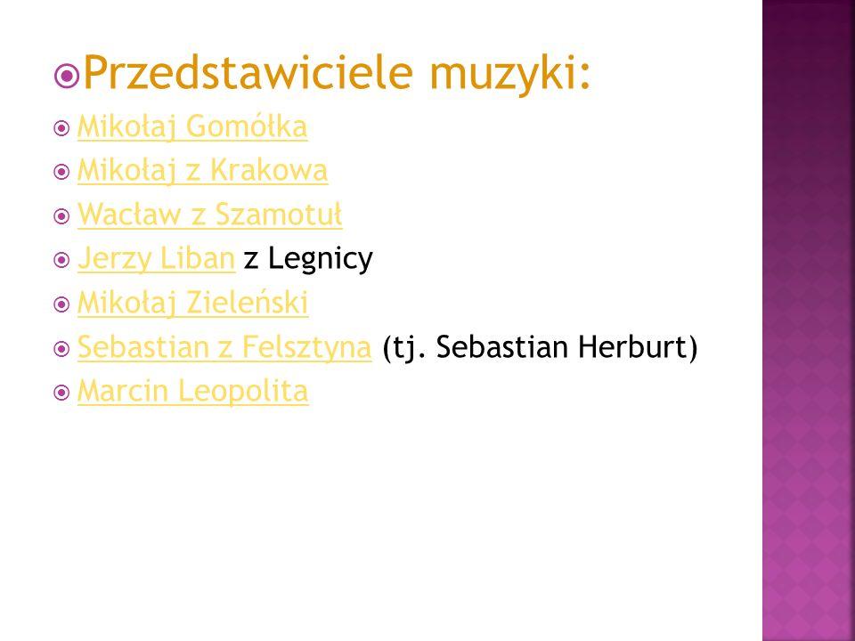  Przedstawiciele muzyki:  Mikołaj Gomółka Mikołaj Gomółka  Mikołaj z Krakowa Mikołaj z Krakowa  Wacław z Szamotuł Wacław z Szamotuł  Jerzy Liban