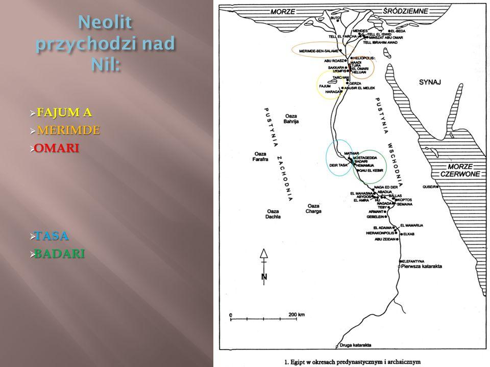 Neolit przychodzi nad Nil:  FAJUM A  MERIMDE  OMARI  TASA  BADARI