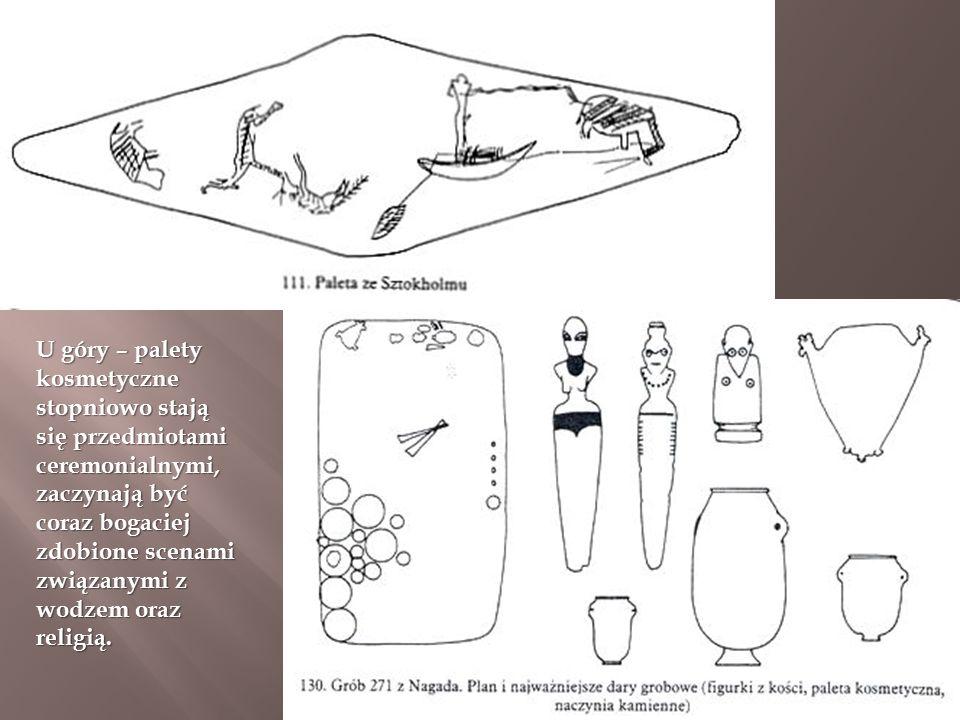 U góry – palety kosmetyczne stopniowo stają się przedmiotami ceremonialnymi, zaczynają być coraz bogaciej zdobione scenami związanymi z wodzem oraz religią.