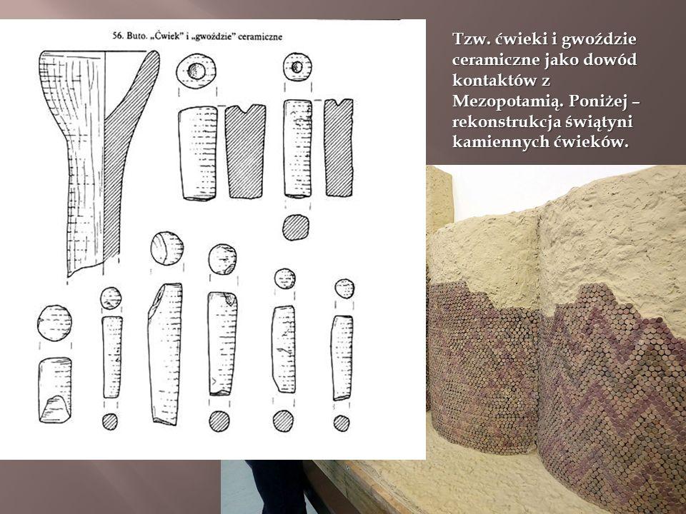 Tzw. ćwieki i gwoździe ceramiczne jako dowód kontaktów z Mezopotamią.
