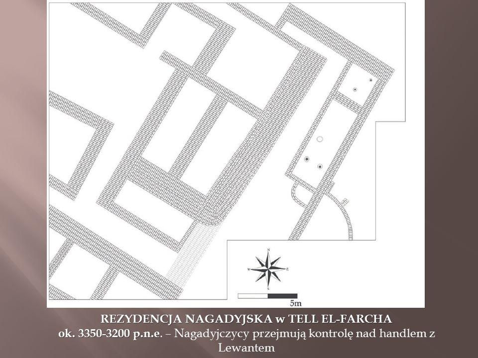 REZYDENCJA NAGADYJSKA w TELL EL-FARCHA ok. 3350-3200 p.n.e ok. 3350-3200 p.n.e. – Nagadyjczycy przejmują kontrolę nad handlem z Lewantem