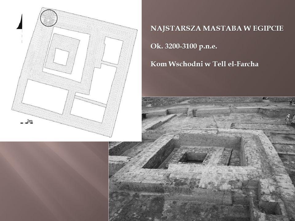 NAJSTARSZA MASTABA W EGIPCIE Ok. 3200-3100 p.n.e. Kom Wschodni w Tell el-Farcha