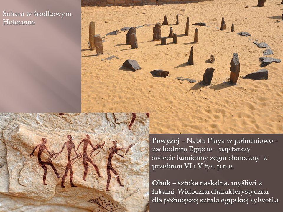 Powyżej – Nabta Playa w południowo – zachodnim Egipcie – najstarszy świecie kamienny zegar słoneczny z przełomu VI i V tys.