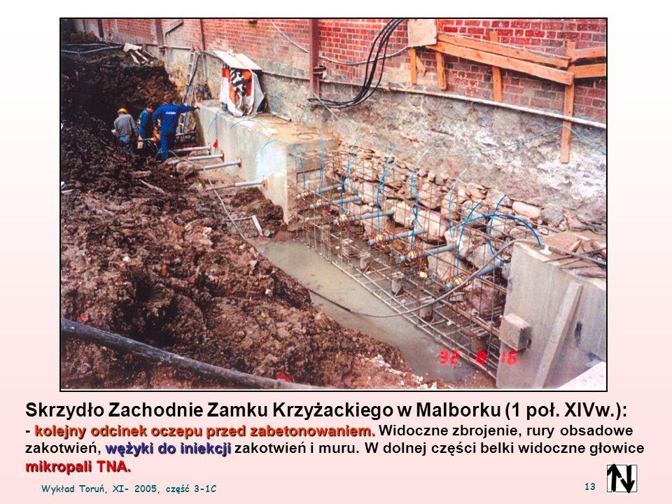 Wykład Toruń, XI- 2005, część 3-1C 13 Skrzydło Zachodnie Zamku Krzyżackiego w Malborku (1 poł. XIVw.): kolejny odcinek oczepu przed zabetonowaniem. wę