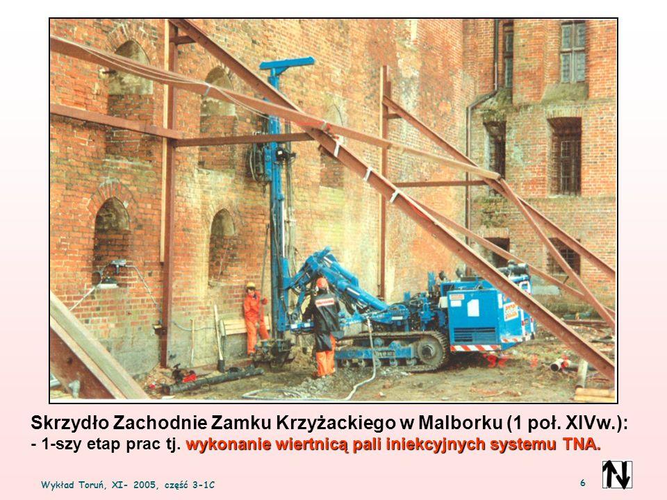 Wykład Toruń, XI- 2005, część 3-1C 6 Skrzydło Zachodnie Zamku Krzyżackiego w Malborku (1 poł. XIVw.): wykonanie wiertnicą pali iniekcyjnych systemu TN