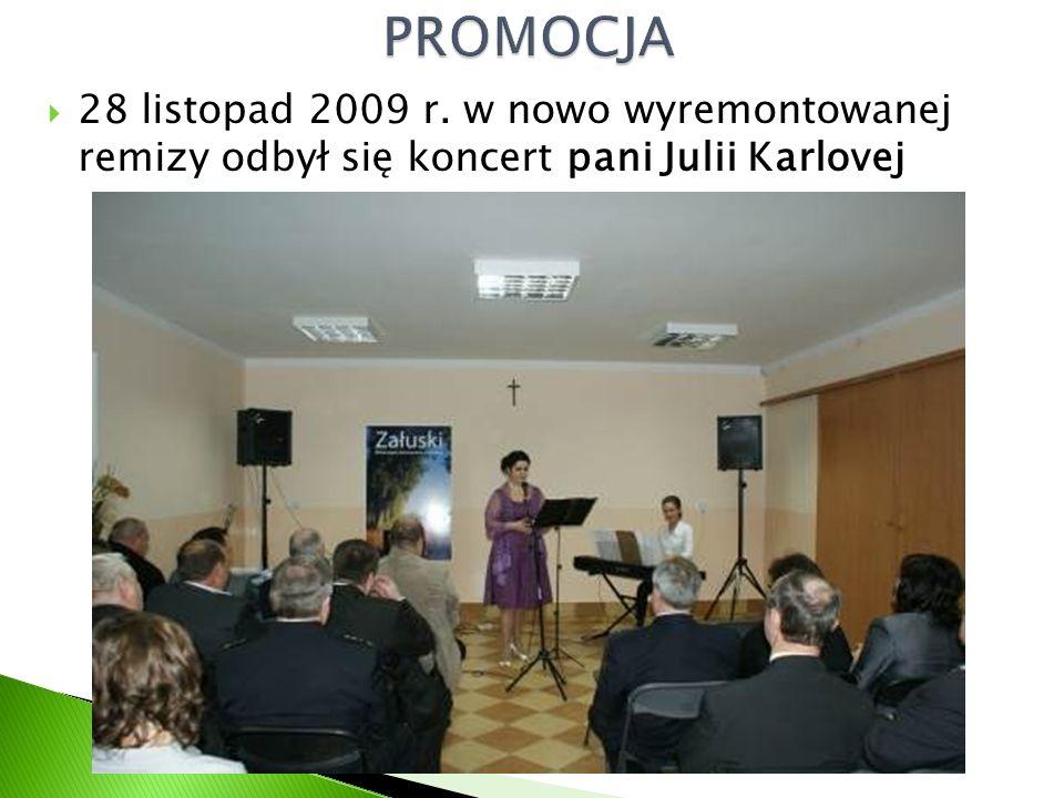  28 listopad 2009 r. w nowo wyremontowanej remizy odbył się koncert pani Julii Karlovej