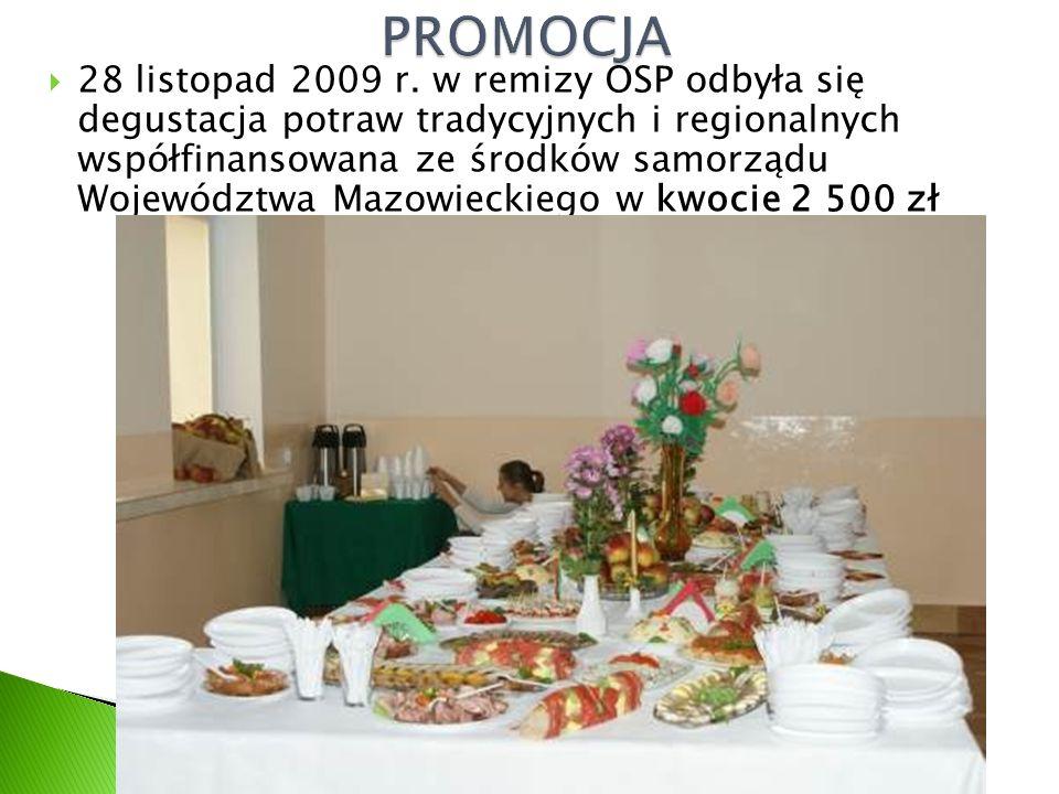  28 listopad 2009 r. w remizy OSP odbyła się degustacja potraw tradycyjnych i regionalnych współfinansowana ze środków samorządu Województwa Mazowiec