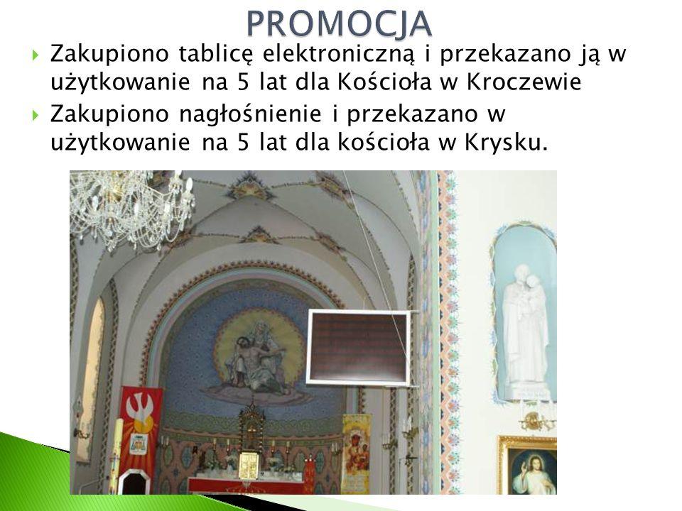  Zakupiono tablicę elektroniczną i przekazano ją w użytkowanie na 5 lat dla Kościoła w Kroczewie  Zakupiono nagłośnienie i przekazano w użytkowanie na 5 lat dla kościoła w Krysku.