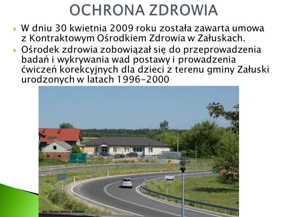  W dniu 30 kwietnia 2009 roku została zawarta umowa z Kontraktowym Ośrodkiem Zdrowia w Załuskach.  Ośrodek zdrowia zobowiązał się do przeprowadzenia