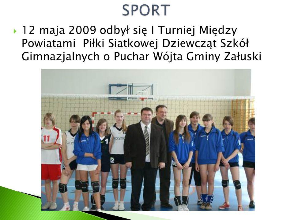  12 maja 2009 odbył się I Turniej Między Powiatami Piłki Siatkowej Dziewcząt Szkół Gimnazjalnych o Puchar Wójta Gminy Załuski