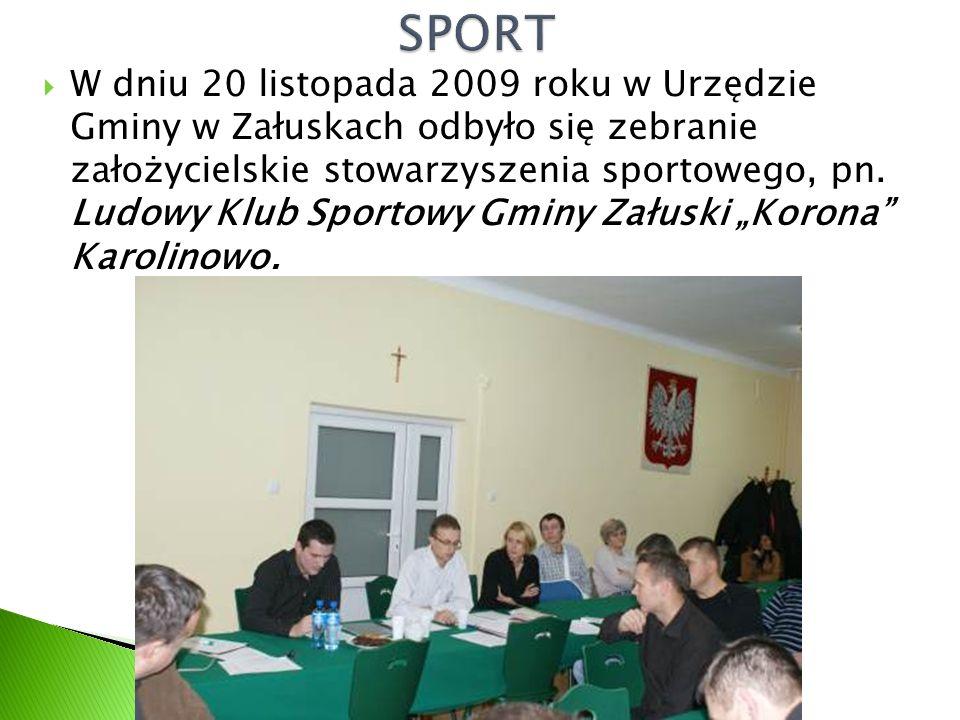  W dniu 20 listopada 2009 roku w Urzędzie Gminy w Załuskach odbyło się zebranie założycielskie stowarzyszenia sportowego, pn.