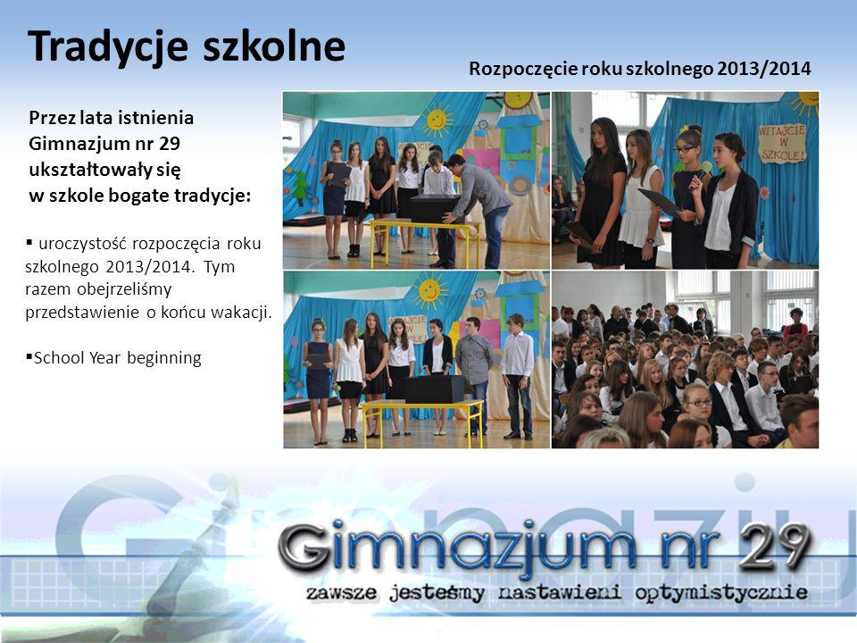 Tradycje szkolne Przez lata istnienia Gimnazjum nr 29 ukształtowały się w szkole bogate tradycje:  uroczystość rozpoczęcia roku szkolnego 2013/2014.