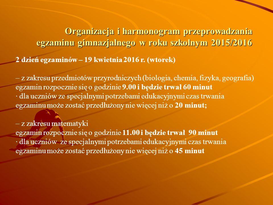 Organizacja i harmonogram przeprowadzania egzaminu gimnazjalnego w roku szkolnym 2015/2016 2 dzień egzaminów – 19 kwietnia 2016 r.
