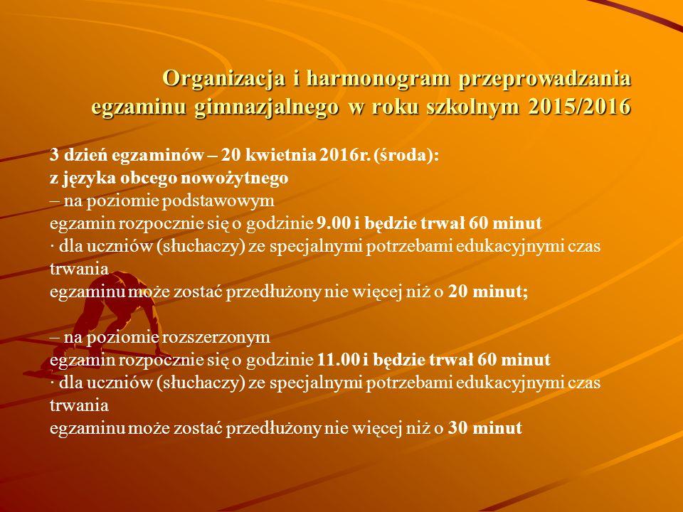 Organizacja i harmonogram przeprowadzania egzaminu gimnazjalnego w roku szkolnym 2015/2016 3 dzień egzaminów – 20 kwietnia 2016r.