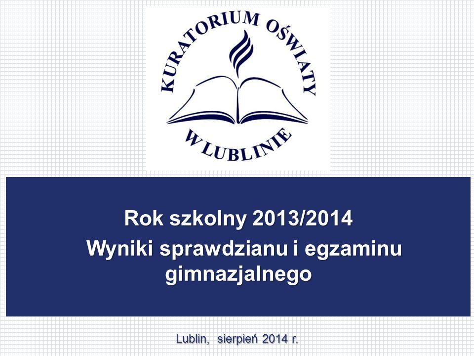 Rok szkolny 2013/2014 Wyniki sprawdzianu i egzaminu gimnazjalnego Wyniki sprawdzianu i egzaminu gimnazjalnego Lublin, sierpień 2014 r.