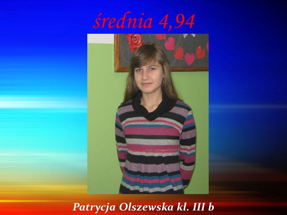 średnia 4,94 Patrycja Olszewska kl. III b