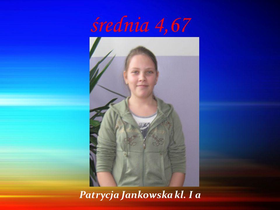 średnia 4,67 Patrycja Jankowska kl. I a