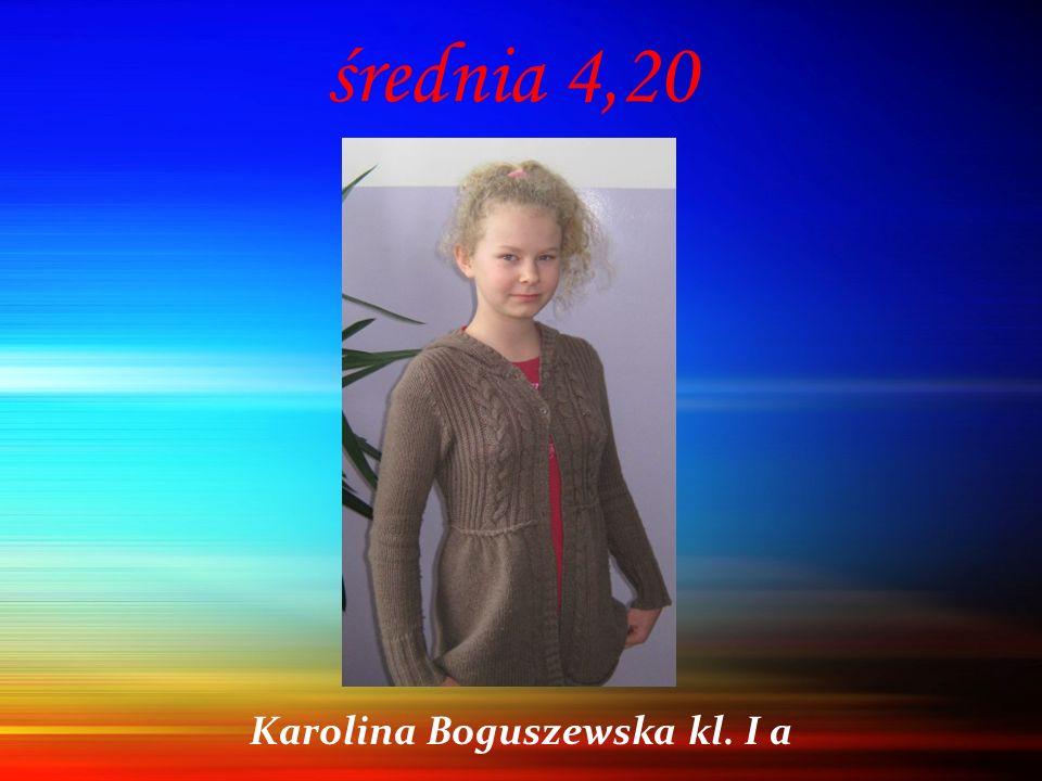 średnia 4,20 Karolina Boguszewska kl. I a
