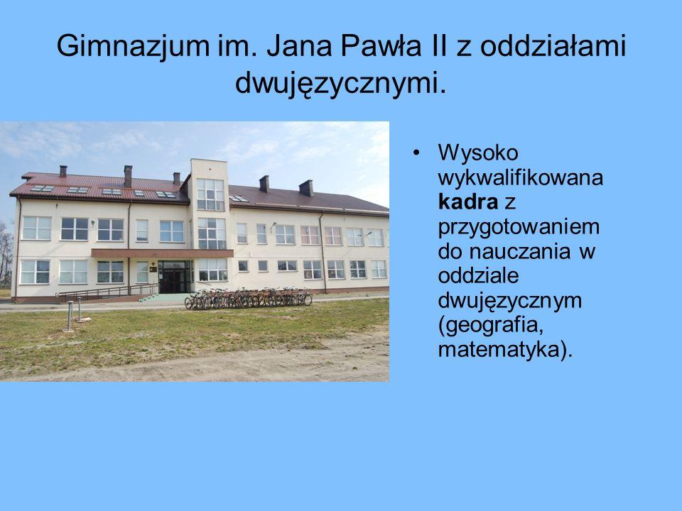 Gimnazjum im. Jana Pawła II z oddziałami dwujęzycznymi.