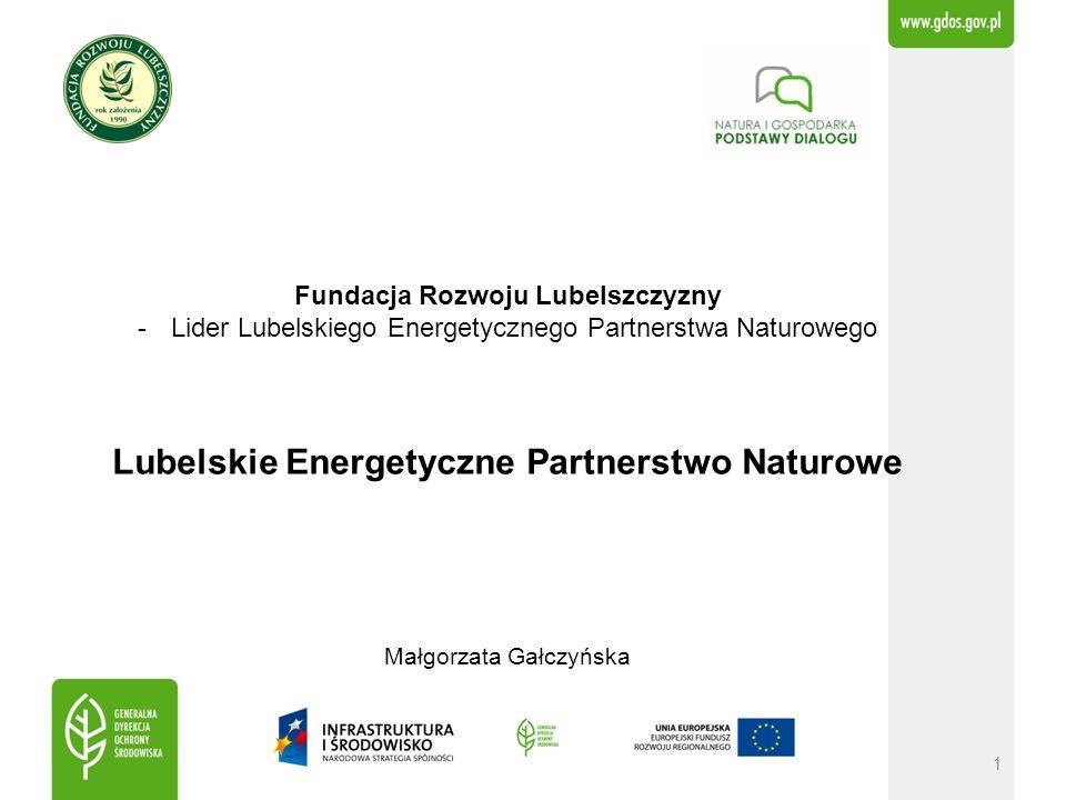 1 Fundacja Rozwoju Lubelszczyzny -Lider Lubelskiego Energetycznego Partnerstwa Naturowego Lubelskie Energetyczne Partnerstwo Naturowe Małgorzata Gałczyńska