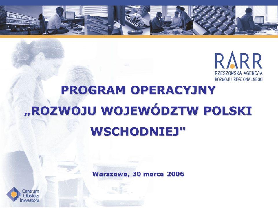 """PROGRAM OPERACYJNY """"ROZWOJU WOJEWÓDZTW POLSKI WSCHODNIEJ Warszawa, 30 marca 2006"""