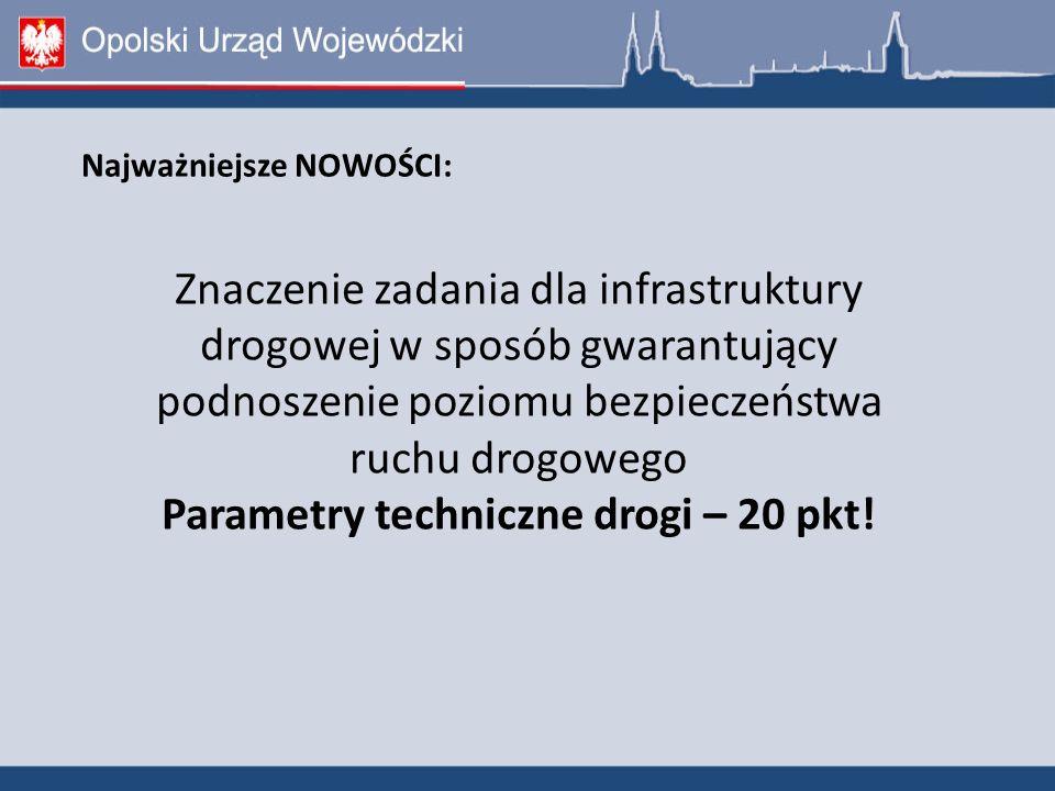Znaczenie zadania dla infrastruktury drogowej w sposób gwarantujący podnoszenie poziomu bezpieczeństwa ruchu drogowego Parametry techniczne drogi – 20 pkt.