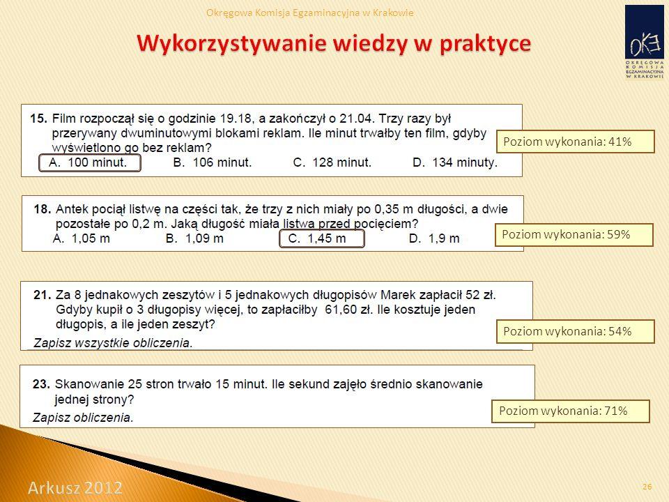 Okręgowa Komisja Egzaminacyjna w Krakowie 26 Poziom wykonania: 71% Poziom wykonania: 54% Poziom wykonania: 59% Poziom wykonania: 41%