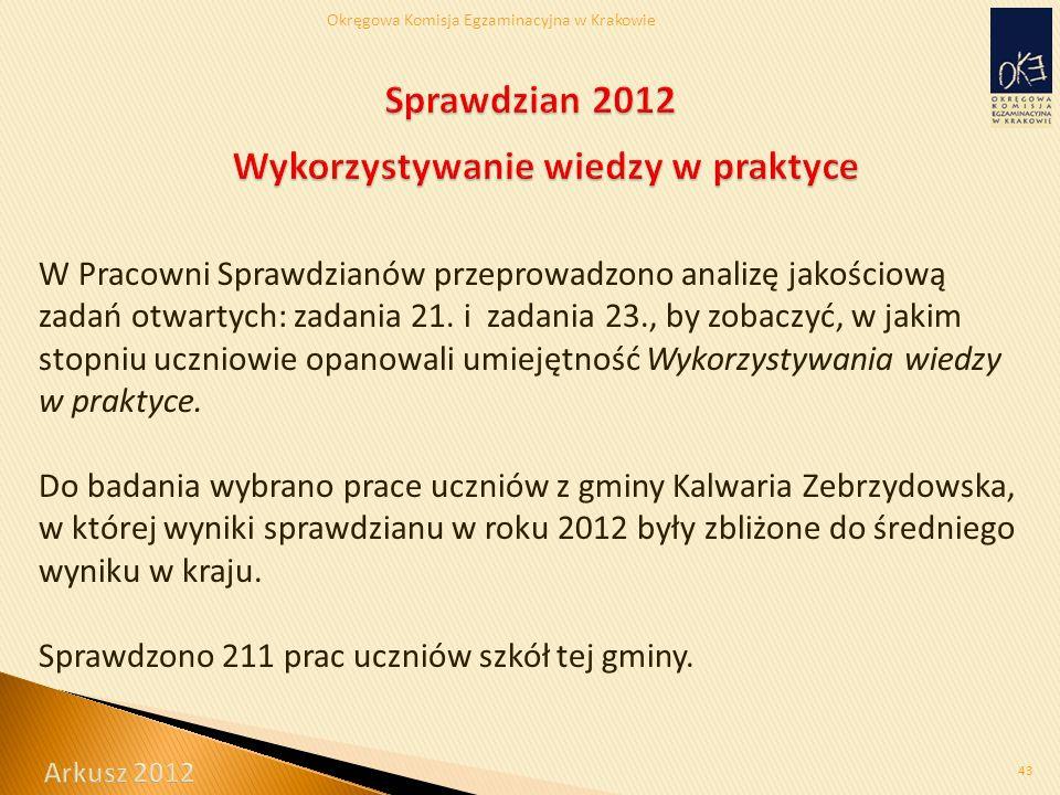Okręgowa Komisja Egzaminacyjna w Krakowie 43 W Pracowni Sprawdzianów przeprowadzono analizę jakościową zadań otwartych: zadania 21.