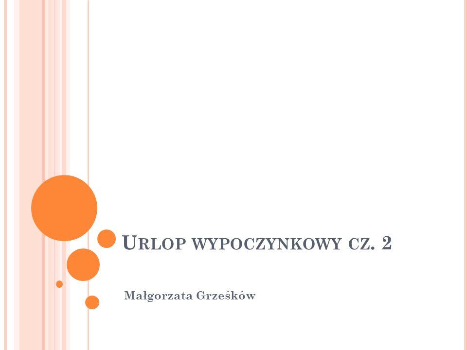 U RLOP WYPOCZYNKOWY CZ. 2 Małgorzata Grześków