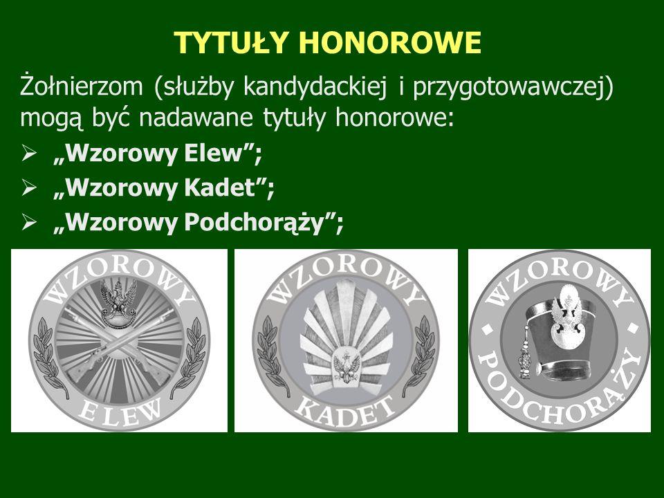 """TYTUŁY HONOROWE Żołnierzom (służby kandydackiej i przygotowawczej) mogą być nadawane tytuły honorowe:  """"Wzorowy Elew ;  """"Wzorowy Kadet ;  """"Wzorowy Podchorąży ;"""