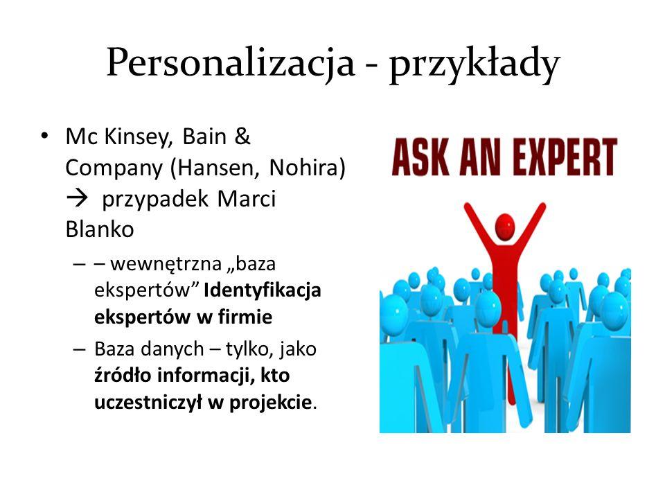 """Personalizacja - przykłady Mc Kinsey, Bain & Company (Hansen, Nohira)  przypadek Marci Blanko – – wewnętrzna """"baza ekspertów Identyfikacja ekspertów w firmie – Baza danych – tylko, jako źródło informacji, kto uczestniczył w projekcie."""