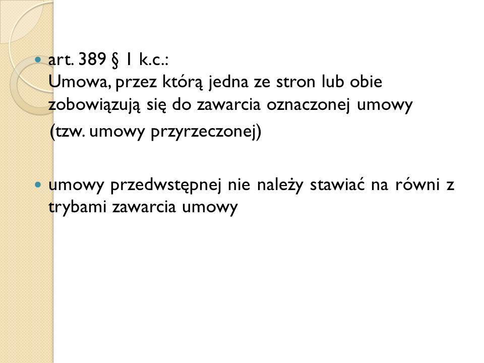 art. 389 § 1 k.c.: Umowa, przez którą jedna ze stron lub obie zobowiązują się do zawarcia oznaczonej umowy (tzw. umowy przyrzeczonej) umowy przedwstęp
