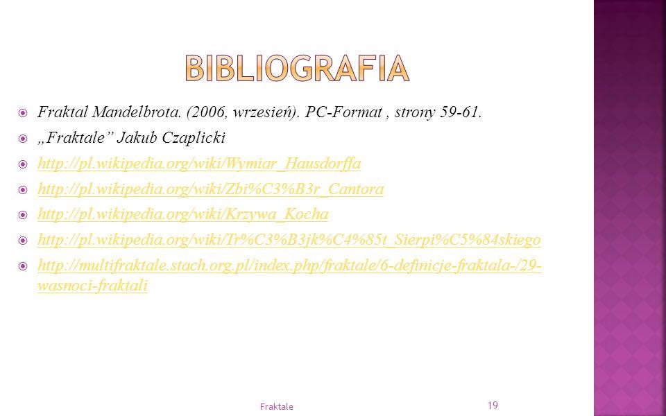 """ Fraktal Mandelbrota. (2006, wrzesień). PC-Format, strony 59-61.  """"Fraktale"""" Jakub Czaplicki  http://pl.wikipedia.org/wiki/Wymiar_Hausdorffa http:/"""