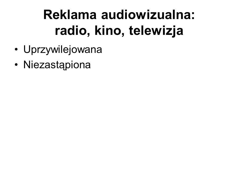 Reklama audiowizualna: radio, kino, telewizja Uprzywilejowana Niezastąpiona