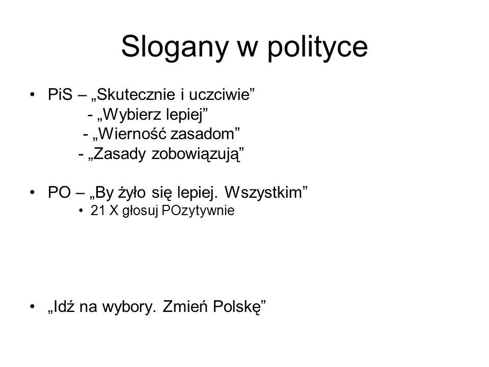 """Slogany w polityce PiS – """"Skutecznie i uczciwie - """"Wybierz lepiej - """"Wierność zasadom - """"Zasady zobowiązują PO – """"By żyło się lepiej."""