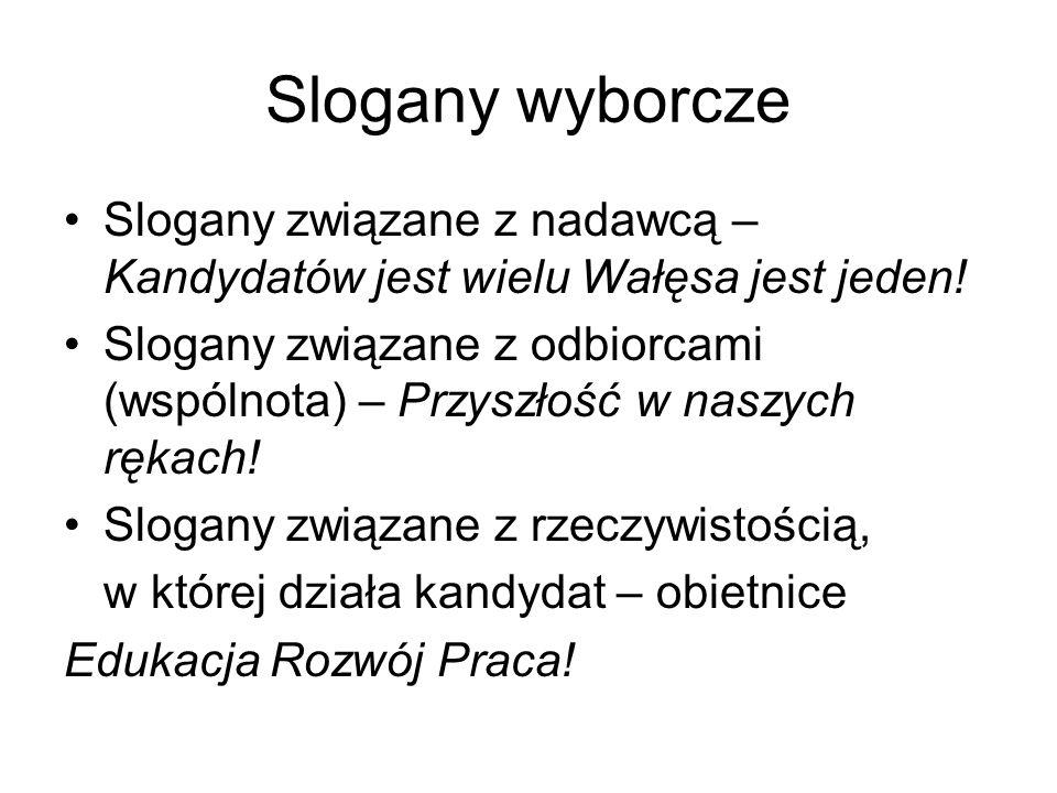 Slogany wyborcze Slogany związane z nadawcą – Kandydatów jest wielu Wałęsa jest jeden.