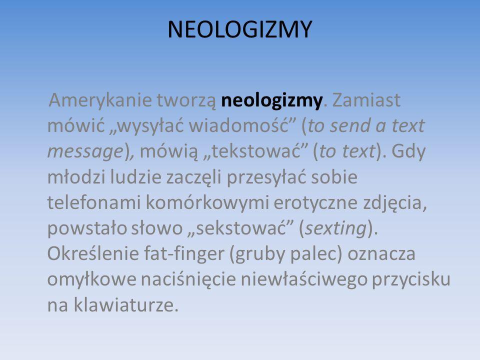 NEOLOGIZMY Amerykanie tworzą neologizmy.