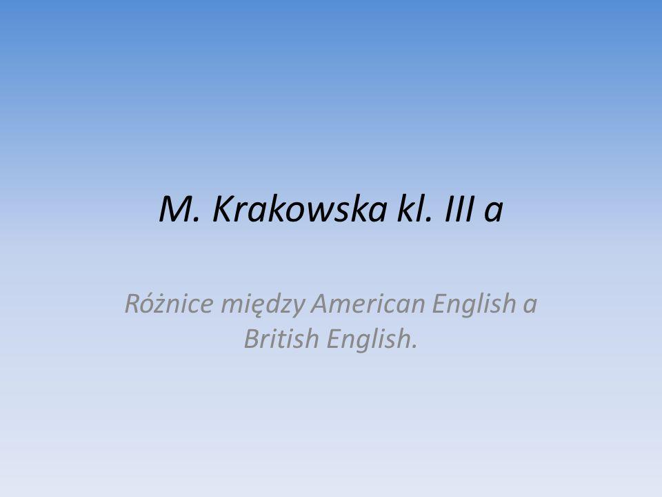 M. Krakowska kl. III a Różnice między American English a British English.