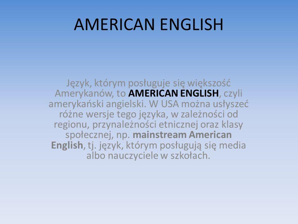 AMERICAN ENGLISH Język, którym posługuje się większość Amerykanów, to AMERICAN ENGLISH, czyli amerykański angielski.