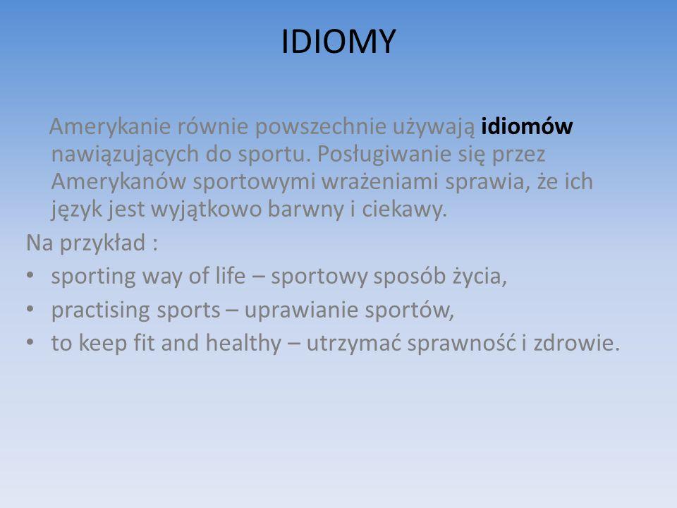 IDIOMY Amerykanie równie powszechnie używają idiomów nawiązujących do sportu.