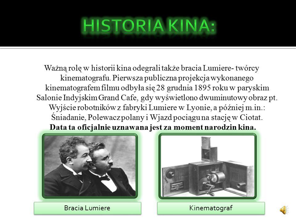 Ważną rolę w historii kina odegrali także bracia Lumiere- twórcy kinematografu.