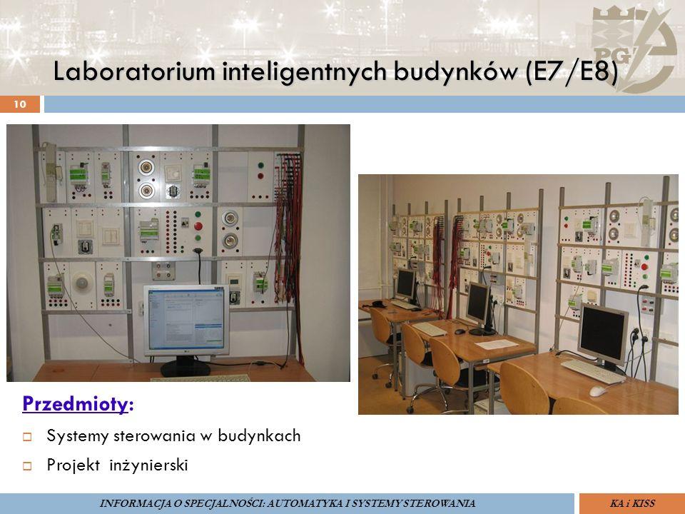 Laboratorium inteligentnych budynków (E7/E8) 10 ZARZĄDZANIE BEZPIECZEŃSTWEM FUNKCJONALNYM IV SOPOT, 15-16 V 2013ZBF IV ProSIL-EALSEMINARIUM W RAMACH PROJEKTU VI.B.10 GDAŃSK, 21 XI 2013 KA i KISSINFORMACJA O SPECJALNOŚCI: AUTOMATYKA I SYSTEMY STEROWANIA Przedmioty:  Systemy sterowania w budynkach  Projekt inżynierski