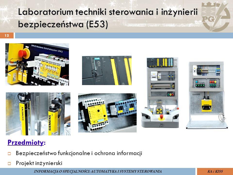 Laboratorium techniki sterowania i inżynierii bezpieczeństwa (E53) 12 ZARZĄDZANIE BEZPIECZEŃSTWEM FUNKCJONALNYM IV SOPOT, 15-16 V 2013ZBF IV ProSIL-EALSEMINARIUM W RAMACH PROJEKTU VI.B.10 GDAŃSK, 21 XI 2013 KA i KISSINFORMACJA O SPECJALNOŚCI: AUTOMATYKA I SYSTEMY STEROWANIA Przedmioty:  Bezpieczeństwo funkcjonalne i ochrona informacji  Projekt inżynierski