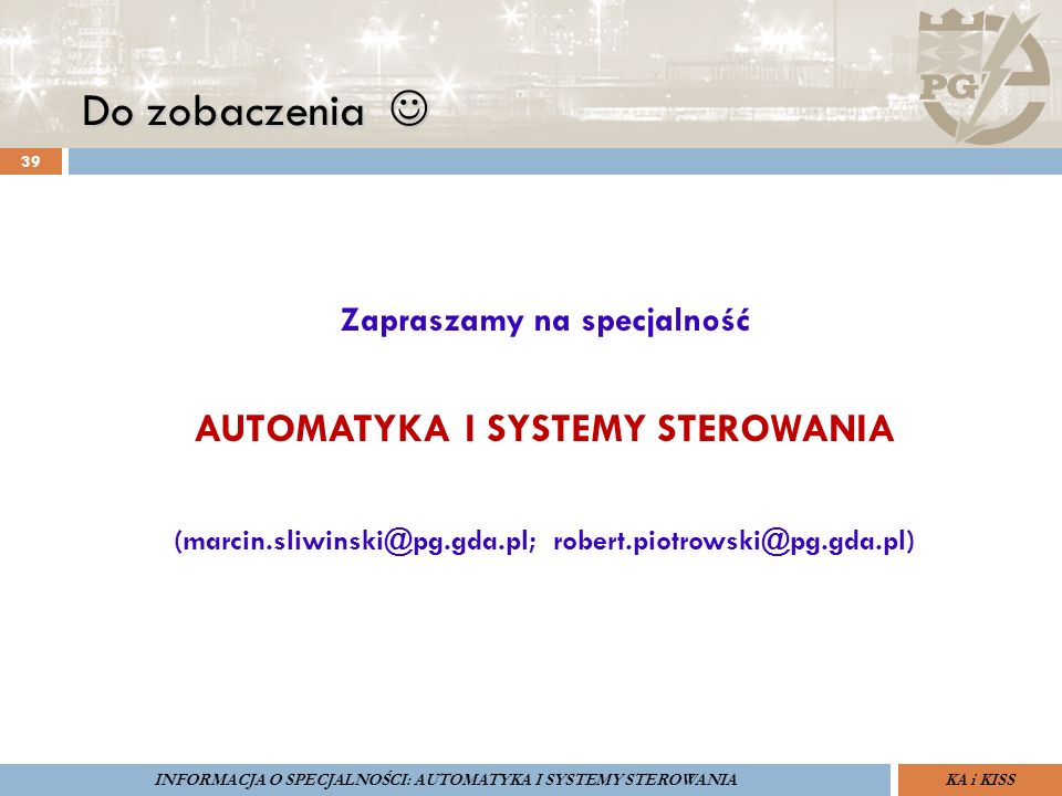 39 Zapraszamy na specjalność AUTOMATYKA I SYSTEMY STEROWANIA (marcin.sliwinski@pg.gda.pl; robert.piotrowski@pg.gda.pl) ZARZĄDZANIE BEZPIECZEŃSTWEM FUN