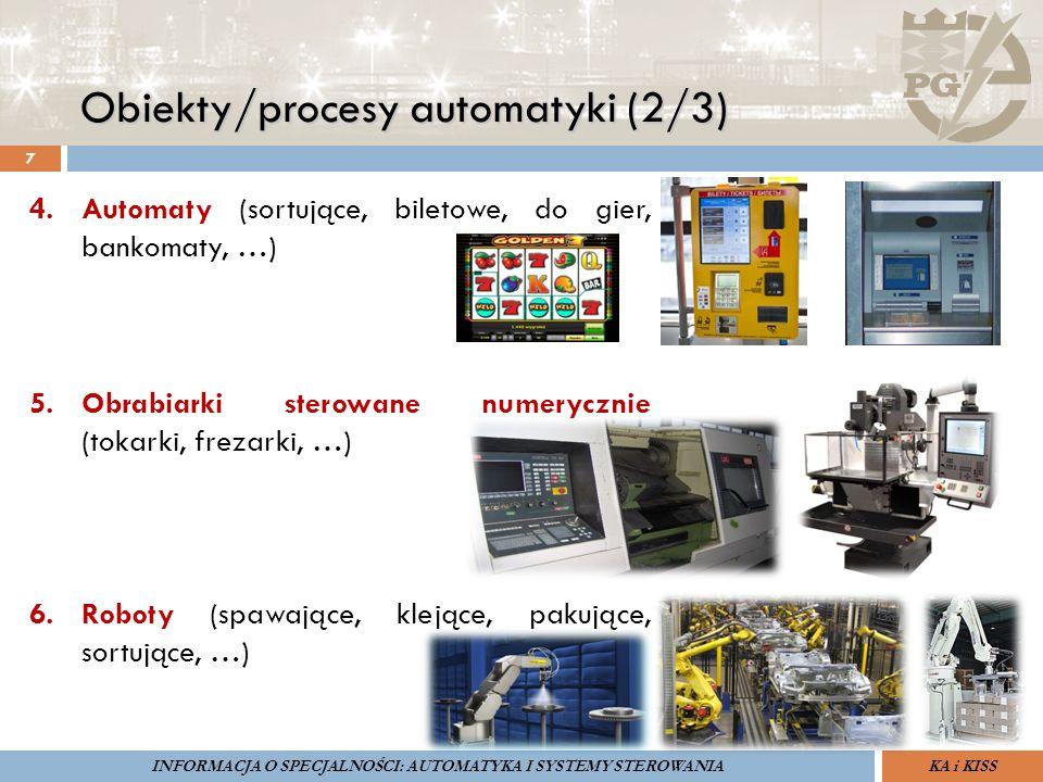 Obiekty/procesy automatyki (3/3) 8 ZARZĄDZANIE BEZPIECZEŃSTWEM FUNKCJONALNYM IV SOPOT, 15-16 V 2013ZBF IV ProSIL-EALSEMINARIUM W RAMACH PROJEKTU VI.B.10 GDAŃSK, 21 XI 2013 KA i KISSINFORMACJA O SPECJALNOŚCI: AUTOMATYKA I SYSTEMY STEROWANIA 7.Procesy przemysłowe
