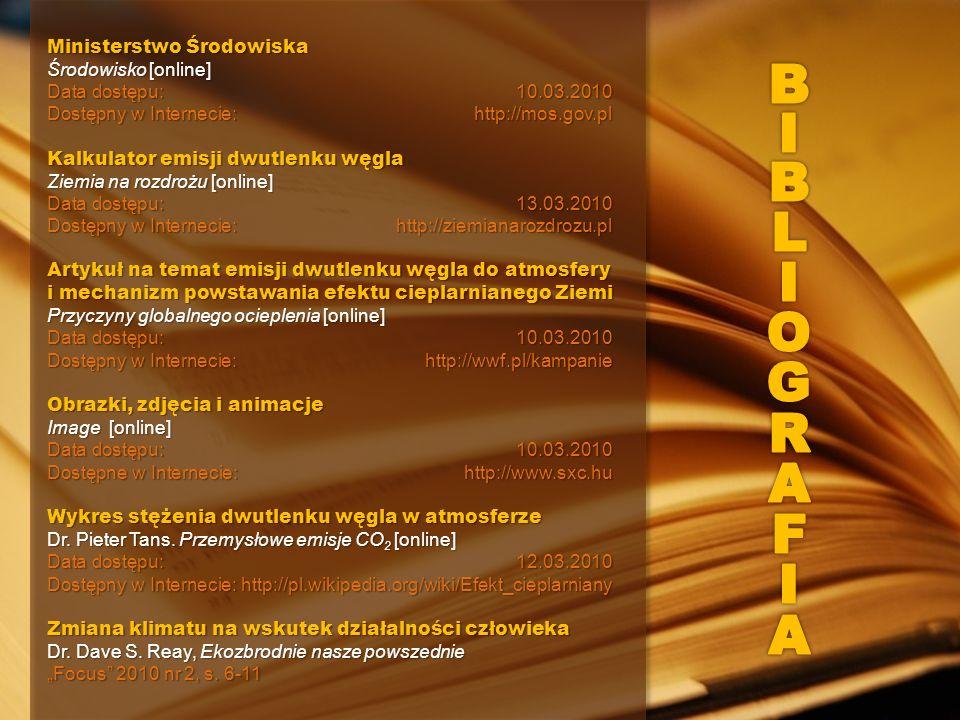 Ministerstwo Środowiska Środowisko [online] Data dostępu:10.03.2010 Dostępny w Internecie:http://mos.gov.pl Kalkulator emisji dwutlenku węgla Ziemia na rozdrożu [online] Data dostępu: 13.03.2010 Dostępny w Internecie:http://ziemianarozdrozu.pl Artykuł na temat emisji dwutlenku węgla do atmosfery i mechanizm powstawania efektu cieplarnianego Ziemi Przyczyny globalnego ocieplenia [online] Data dostępu:10.03.2010 Dostępny w Internecie:http://wwf.pl/kampanie Obrazki, zdjęcia i animacje Image [online] Data dostępu:10.03.2010 Dostępne w Internecie:http://www.sxc.hu Wykres stężenia dwutlenku węgla w atmosferze Dr.